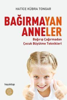 """Hatice Kübra TONGAR'ın """"Bağırmayan Anneler"""" adlı kitabını sadece annelerin değil babaların da okuması gerekiyor."""
