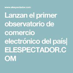 Lanzan el primer observatorio de comercio electrónico del país| ELESPECTADOR.COM