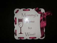 """Mommy's time to wine"""