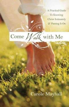 Come Walk with Me: A Woman's Personal Guide to Knowing God & Mentoring Others