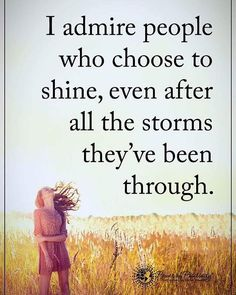 I admire people who choose to shine, even after all the storms they've been through. #powerofpositivity