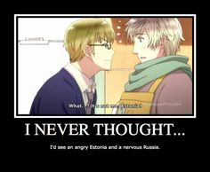 Wow Estonia, I guess that assertiveness course really paid off lol! :D  #Hetalia