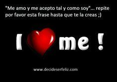 """""""Me amo y me acepto tal y como soy""""... repite por favor esta frase hasta que te la creas ;)"""