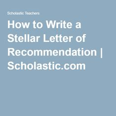 How to Write a Stellar Letter of Recommendation | Scholastic.com