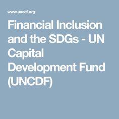 Financial Inclusion and the SDGs - UN Capital Development Fund (UNCDF)