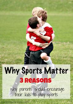 Why Sports Matter: 3 reasons why parents should encourage their kids to play sports - Keeping Life Sane