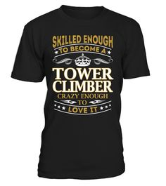 Tower Climber - Skilled Enough To Become #TowerClimber