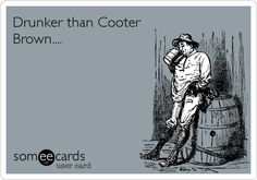 Drunker than Cooter Brown....