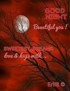 Good Night... Good Night Beautiful, Cute Good Night, Good Night Wishes, Good Night Image, Good Nite Pics, Sweet Dreams Love, Greetings Images, Love Hug, Nighty Night