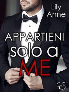 Titolo: Appartieni solo a me Autrice:  Lily Anne Genere:  Contemporary romance Casa Editrice: Elister Edizioni Prezzo:  € 2,99 Forma...