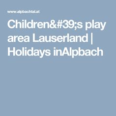 Children's play area Lauserland | Holidays inAlpbach