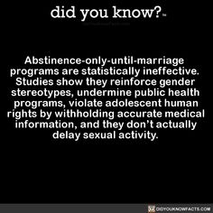 Abstinence-only-until-marriage programs are statistically ineffective. Studies show they reinforce gender stereotypes, undermine public health programs, violate adolescent human rights by withholding. Brain Size, Gender Stereotypes, Jamel, Did You Know Facts, Wtf Fun Facts, Girly Facts, Creepy Facts, Random Facts, Random Stuff