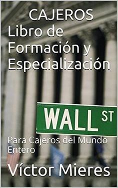 CAJEROS Libro de Formación y Especialización: Para Cajeros del Mundo Entero (Spanish Edition)