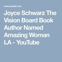 Joyce Schwarz The Vision Board Book Author Named Amazing Woman LA - YouTube