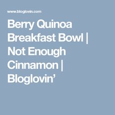 Berry Quinoa Breakfast Bowl   Not Enough Cinnamon   Bloglovin'