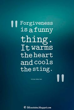 """Forgiveness Quote; """"Forgiveness is a funny thing. It warms the heart and cools the sting."""" ― William Arthur Ward #forgiveness #quotes"""