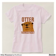Shop Otterly Ridiculous T-Shirt created by PunHouse. Casual Shirts, Casual Outfits, Tee Shirts, Diy Shirt, T Shirts For Women, Clothes For Women, Otters, Wardrobe Staples, Fitness Models