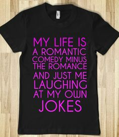 MY LIFE IS A ROMANTIC COMEDY MINUS THE ROMANCE