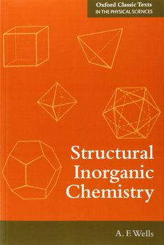 Structural inorganic chemistry Wells, A. F. 5th ed., 1st publ. in paperback, impresion 1, Oxford : Clarendon Press, 2012 Physical Science, Reading Online, Chemistry, Physics, Texts, Oxford, Pdf, Classic, Science Area
