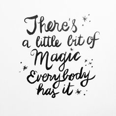 There's a little bit of magic. Everybody has it.