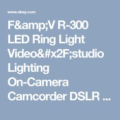 F&V R-300 LED Ring Light Video/studio Lighting On-Camera Camcorder DSLR Battery  | eBay