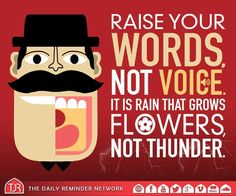 Raise your words not voice!