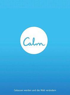 Calm: Gelassen werden und die Welt verändern von Michael ...…