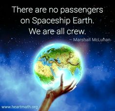 There are no passengers on spaceship Earth. We are all crew ~ Marshall McLuhan Our Planet, Save The Planet, Planet Earth, Nature Quotes, Spiritual Quotes, Mother Earth Quotes, Marshall Mcluhan, Word F, Spaceship Earth