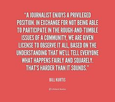 FAMOUS JOURNALIST QUOTES JOURNALISM buzzquotes.com IMG_2346.jpg A journalist enjoys a privileged position. In exchange for not .