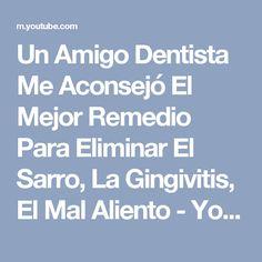 Un Amigo Dentista Me Aconsejó El Mejor Remedio Para Eliminar El Sarro, La Gingivitis, El Mal Aliento - YouTube