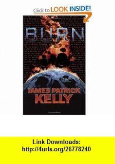 Burn (9781892391278) James Patrick Kelly , ISBN-10: 1892391279  , ISBN-13: 978-1892391278 ,  , tutorials , pdf , ebook , torrent , downloads , rapidshare , filesonic , hotfile , megaupload , fileserve James Patrick, Burns, Ebooks, Tutorials, Pdf, Wizards