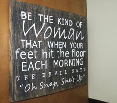 Rustic handmade Reclaimed / Upcycled sign / Be the kind of woman that when your feet hit the floor on Etsy, $45.00