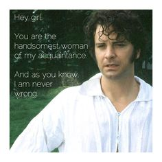 no Mr. Darcy, you are never wrong :)