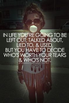 In life you're going to be left out, talked about,…