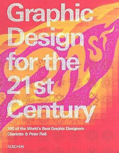 Graphic Design for the 21st Century  100 of the World's Best Graphic Designers by Charlotte Fiell , Peter Fiell