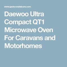 Daewoo Ultra Compact QT1 Microwave Oven For Caravans and Motorhomes