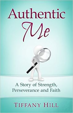 Amazon.com: Authentic Me: A Story of Strength, Perseverance and Faith eBook: Tiffany Hill: Kindle Store
