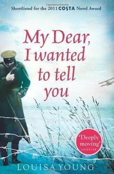 My Dear, I Wanted to Tell You by Young, Louisa (2012) by Louisa Young. WW1 , two young art students fall in love. He enlists, she becomes a VAD nurse. (Contains details of plastic surgery techniques) A very good read