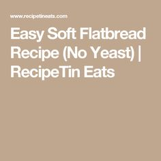Easy Soft Flatbread Recipe (No Yeast) | RecipeTin Eats