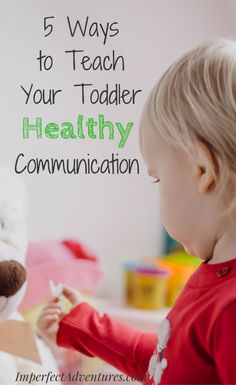 5 Ways to Teach Your Toddler Healthy Communication Parenting | Toddler | Parenting | Communication