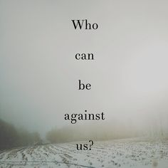 31 What then shall we say to these things? If God is for us, who can be against us? 32 He who did not spare his own Son but gave him up for us all, how will he not also with him graciously give us all things? Romans 8:31-32