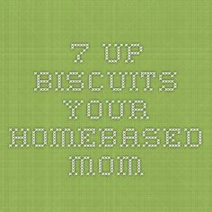 7-Up Biscuits - your homebased mom