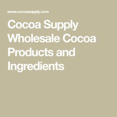 Cocoa Supply Wholesale Cocoa Products and Ingredients