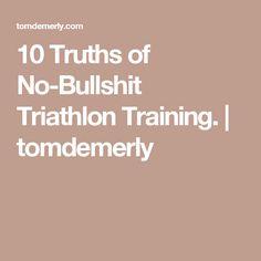 10 Truths of No-Bullshit Triathlon Training. | tomdemerly