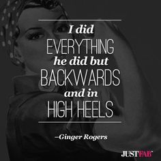 """I did everything he did, but backwards and in high heels."" - Ginger Rogers on dancing with Fred Astaire. High Heel Quotes, Heels Quotes, Boss Bitch Quotes, Ginger Rogers, I Cant Even, Learn To Love, Do Everything, Fashion Quotes, Cute Quotes"