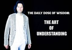 The Daily Dose Of #Wisdom, Episode 8: The Art Of Understanding   https://www.facebook.com/Niels-Koschoreck-Worldwide-772485606288676/