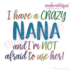 I have a crazy Nana and I'm not Afraid to use her - Funny machine embroidery design - Embroitique