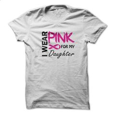 I Wear Pink for my Daughter - #casual shirt #tshirt customizada. I WANT THIS => https://www.sunfrog.com/LifeStyle/I-Wear-Pink-for-my-Daughter.html?68278