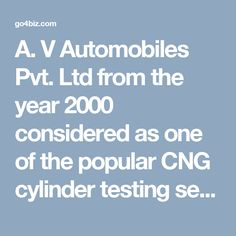 A. V Automobiles Pvt. Ltd from the year 2000 considered as one of the popular CNG cylinder testing service providers in all over Delhi/NCR. They use only the latest technology so even a minor fault in your cylinder can easily detect and solve easily. The company offers its CNG cylinder services to its valued customer at a reasonable price. And also, provide a complete certificate of this service. The company gets authorization in the year 2006 and now makes its reputation in the marke