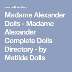 Madame Alexander Dolls - Madame Alexander Complete Dolls Directory - by Matilda Dolls